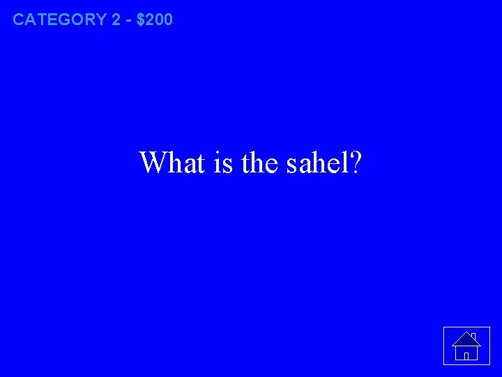 CATEGORY 2 - $200 What is the sahel?