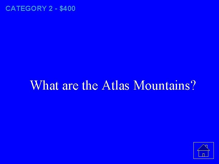 CATEGORY 2 - $400 What are the Atlas Mountains?