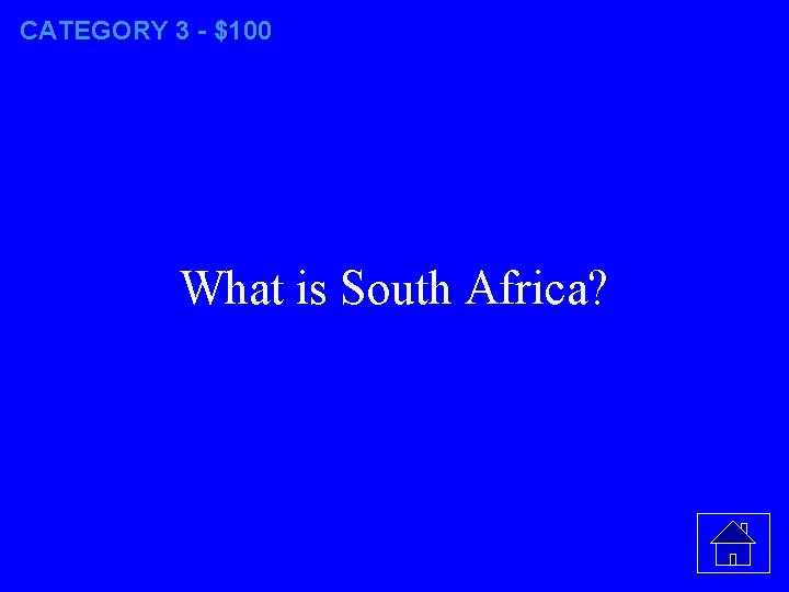 CATEGORY 3 - $100 What is South Africa?