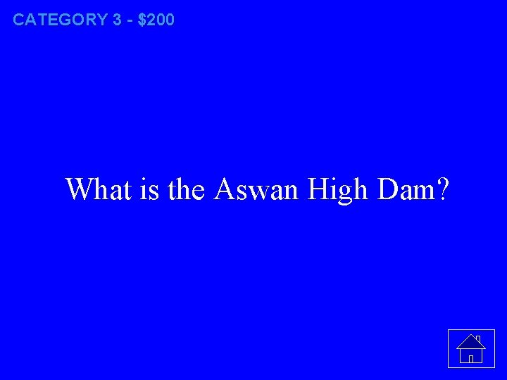 CATEGORY 3 - $200 What is the Aswan High Dam?
