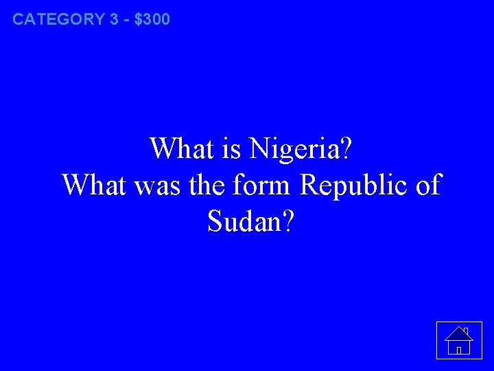 CATEGORY 3 - $300 What is Nigeria? What was the form Republic of Sudan?