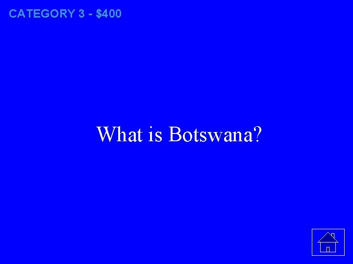 CATEGORY 3 - $400 What is Botswana?