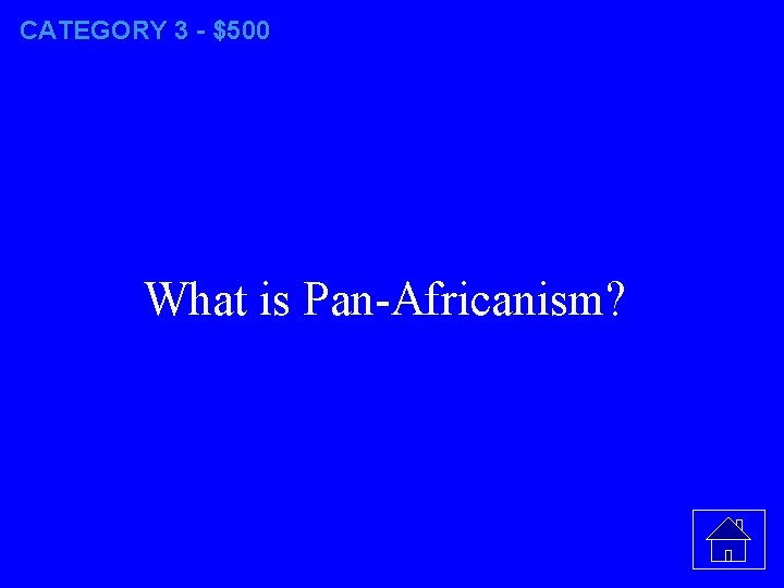 CATEGORY 3 - $500 What is Pan-Africanism?