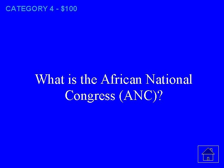 CATEGORY 4 - $100 What is the African National Congress (ANC)?