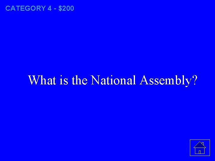CATEGORY 4 - $200 What is the National Assembly?
