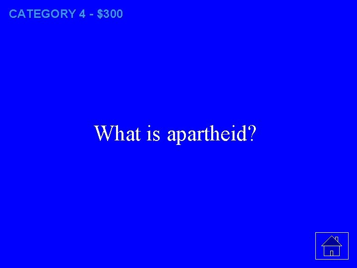CATEGORY 4 - $300 What is apartheid?