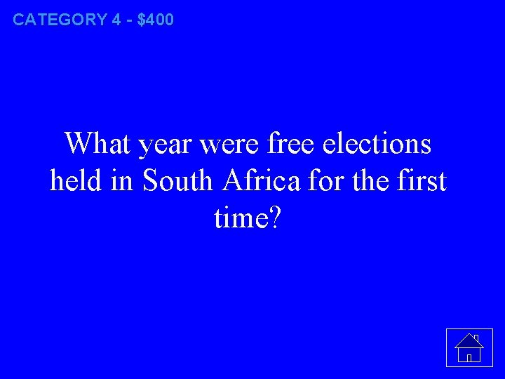 CATEGORY 4 - $400 What year were free elections held in South Africa for