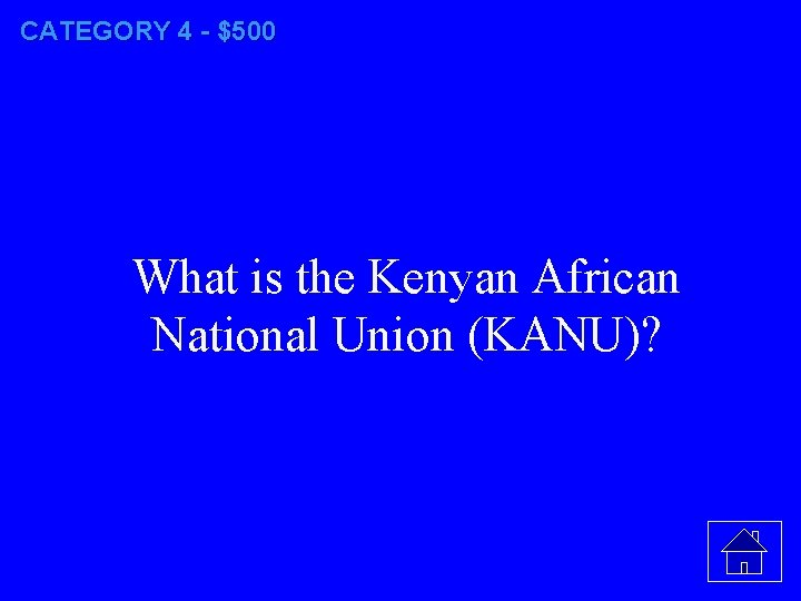 CATEGORY 4 - $500 What is the Kenyan African National Union (KANU)?