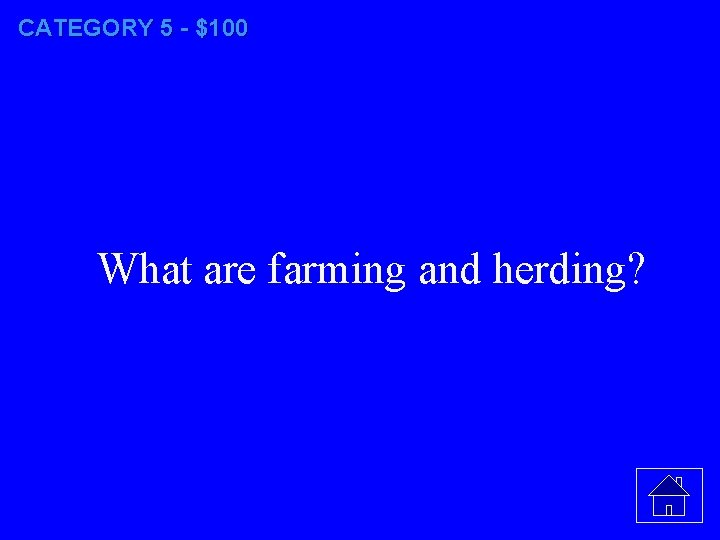CATEGORY 5 - $100 What are farming and herding?