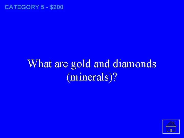 CATEGORY 5 - $200 What are gold and diamonds (minerals)?