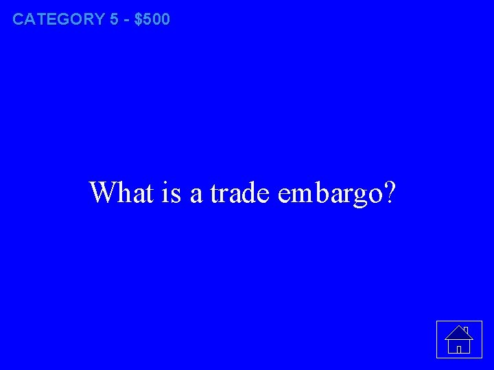CATEGORY 5 - $500 What is a trade embargo?