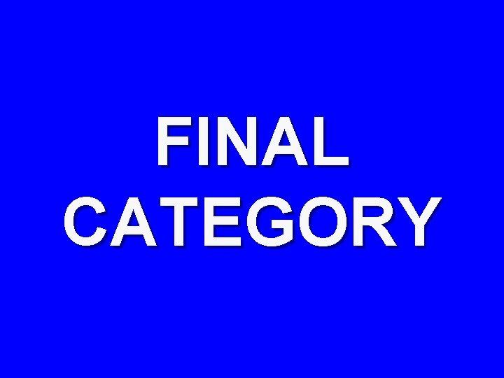 FINAL CATEGORY