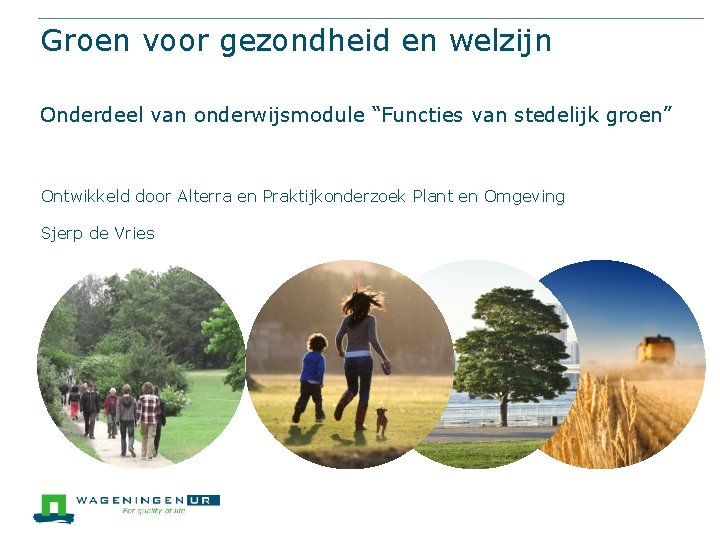 """Groen voor gezondheid en welzijn Onderdeel van onderwijsmodule """"Functies van stedelijk groen"""" Ontwikkeld door"""