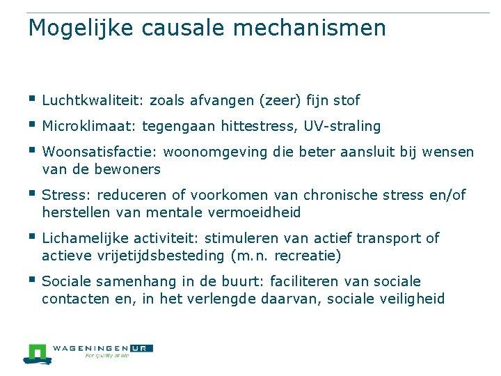 Mogelijke causale mechanismen § Luchtkwaliteit: zoals afvangen (zeer) fijn stof § Microklimaat: tegengaan hittestress,