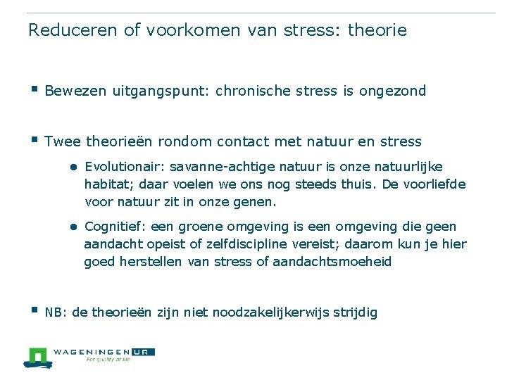 Reduceren of voorkomen van stress: theorie § Bewezen uitgangspunt: chronische stress is ongezond §