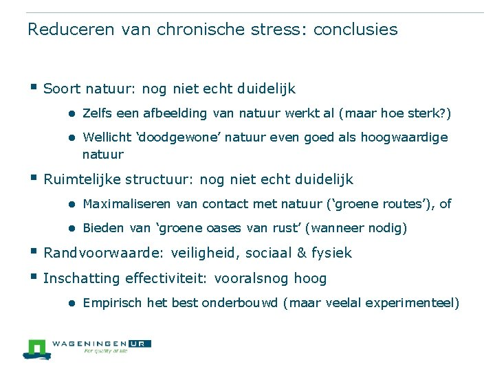 Reduceren van chronische stress: conclusies § Soort natuur: nog niet echt duidelijk ● Zelfs