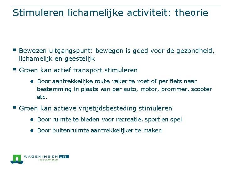 Stimuleren lichamelijke activiteit: theorie § Bewezen uitgangspunt: bewegen is goed voor de gezondheid, lichamelijk