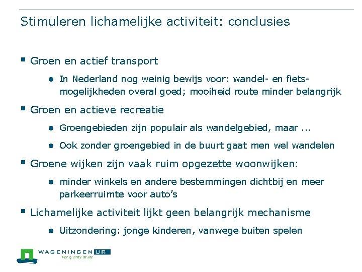 Stimuleren lichamelijke activiteit: conclusies § Groen en actief transport ● In Nederland nog weinig