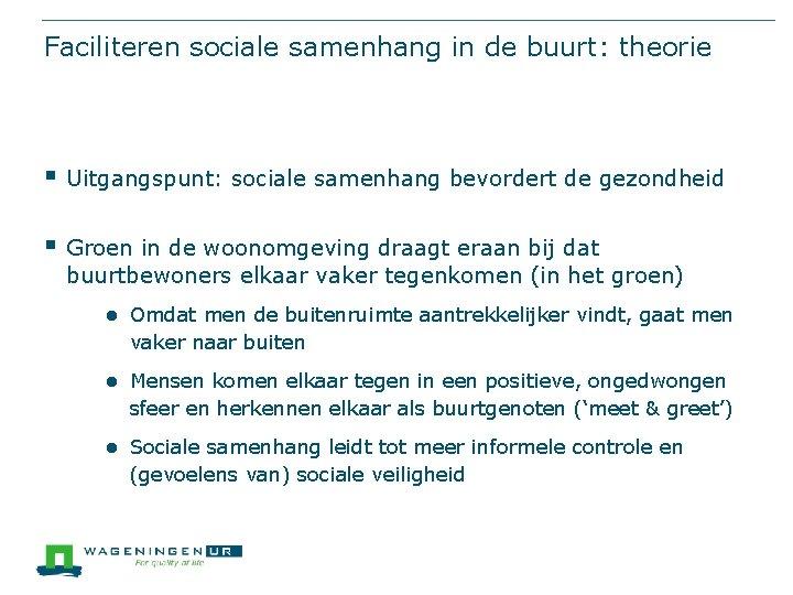 Faciliteren sociale samenhang in de buurt: theorie § Uitgangspunt: sociale samenhang bevordert de gezondheid