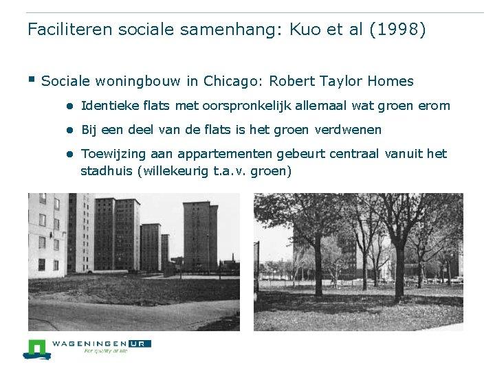 Faciliteren sociale samenhang: Kuo et al (1998) § Sociale woningbouw in Chicago: Robert Taylor