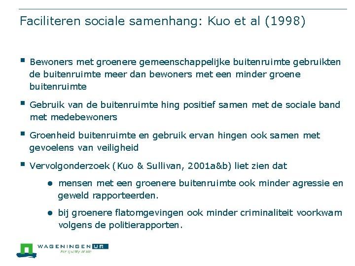 Faciliteren sociale samenhang: Kuo et al (1998) § Bewoners met groenere gemeenschappelijke buitenruimte gebruikten