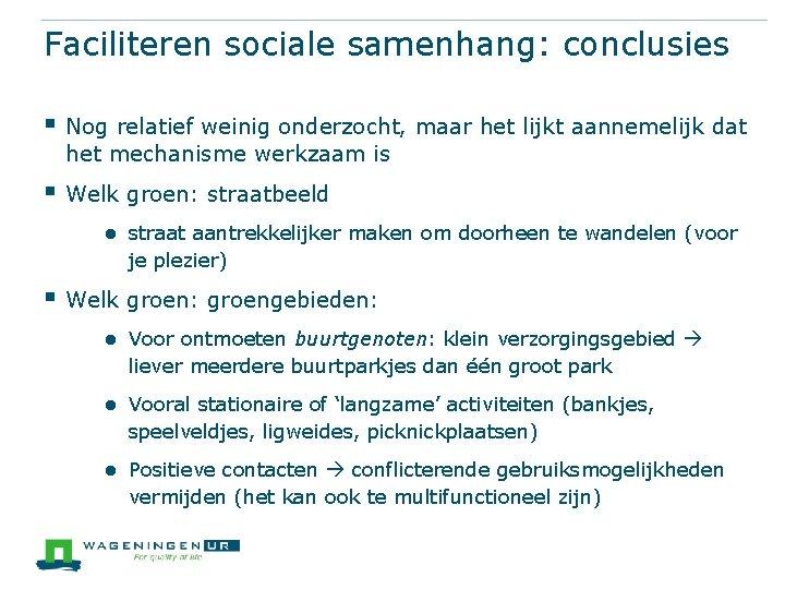 Faciliteren sociale samenhang: conclusies § Nog relatief weinig onderzocht, maar het lijkt aannemelijk dat