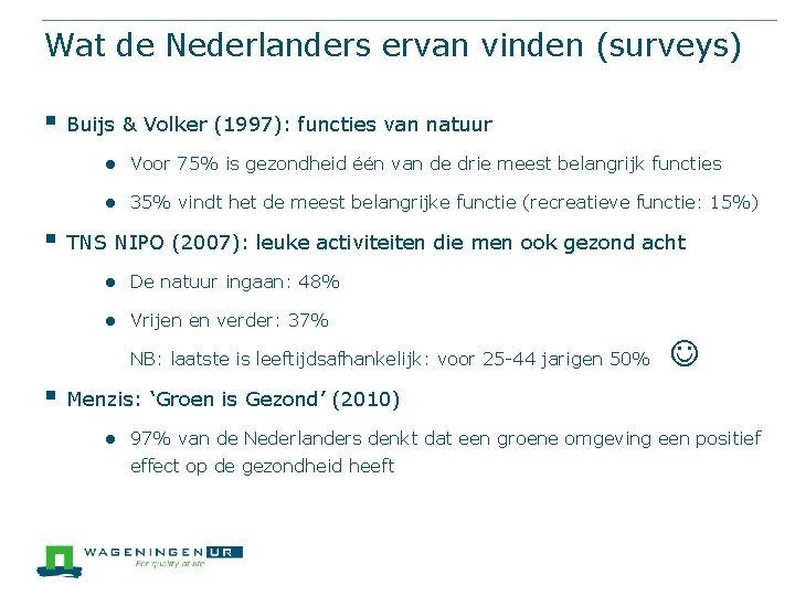 Wat de Nederlanders ervan vinden (surveys) § Buijs & Volker (1997): functies van natuur