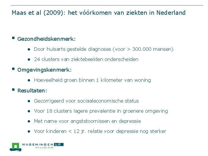 Maas et al (2009): het vóórkomen van ziekten in Nederland § Gezondheidskenmerk: ● Door