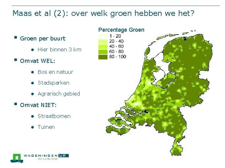 Maas et al (2): over welk groen hebben we het? Percentage Groen § Groen