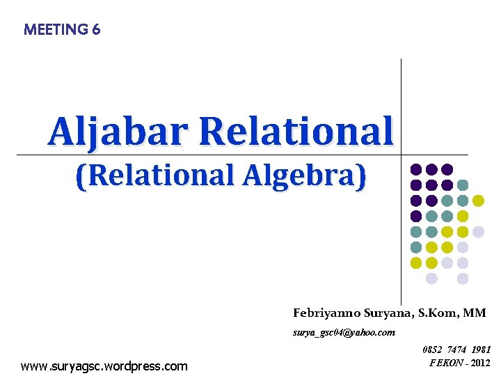 MEETING 6 Aljabar Relational (Relational Algebra) Febriyanno Suryana, S. Kom, MM surya_gsc 04@yahoo. com