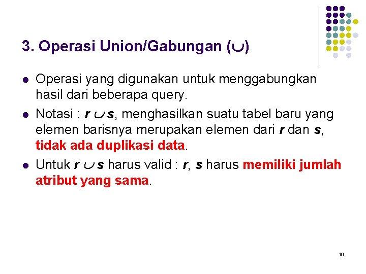 3. Operasi Union/Gabungan ( ) l l l Operasi yang digunakan untuk menggabungkan hasil