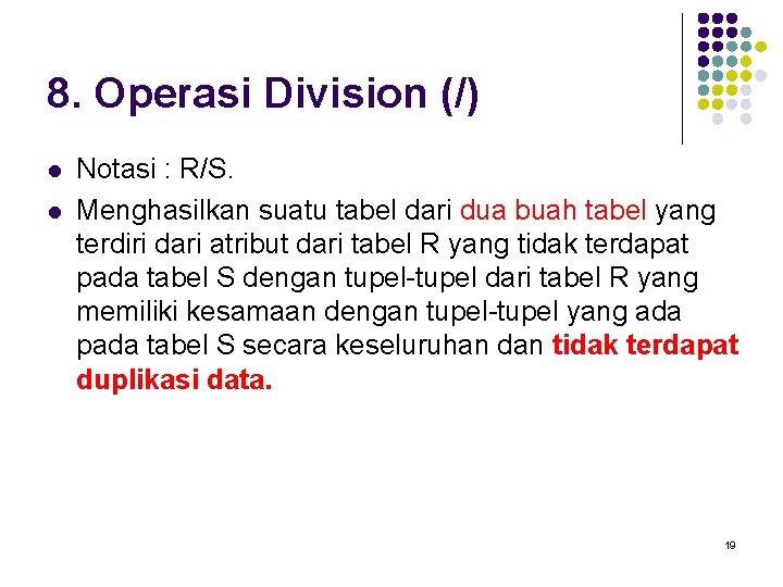 8. Operasi Division (/) l l Notasi : R/S. Menghasilkan suatu tabel dari dua