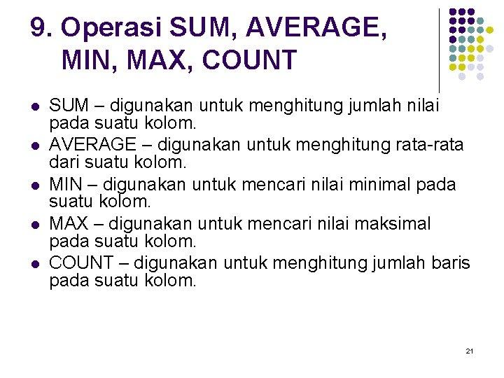 9. Operasi SUM, AVERAGE, MIN, MAX, COUNT l l l SUM – digunakan untuk