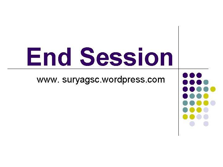 End Session www. suryagsc. wordpress. com