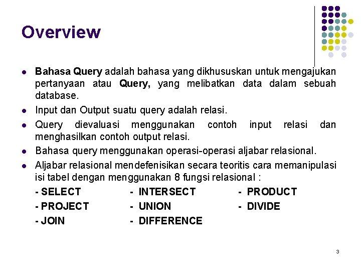 Overview l l l Bahasa Query adalah bahasa yang dikhususkan untuk mengajukan pertanyaan atau