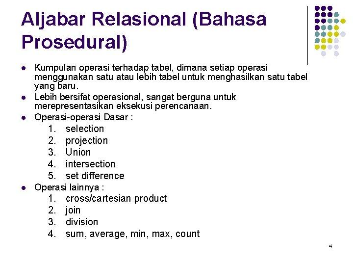 Aljabar Relasional (Bahasa Prosedural) l l l Kumpulan operasi terhadap tabel, dimana setiap operasi
