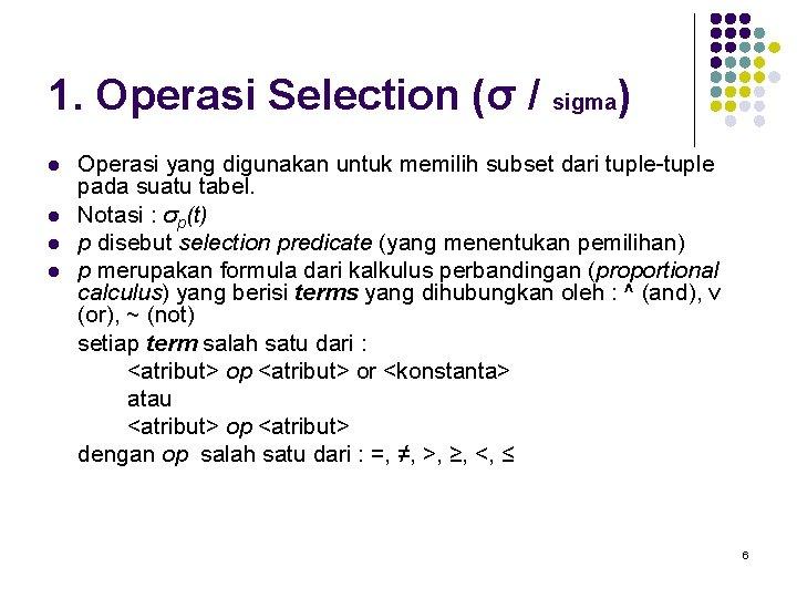 1. Operasi Selection (σ / sigma) l l Operasi yang digunakan untuk memilih subset