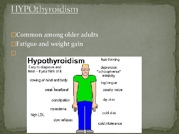 HYPOthyroidism �Common among older adults �Fatigue and weight gain �