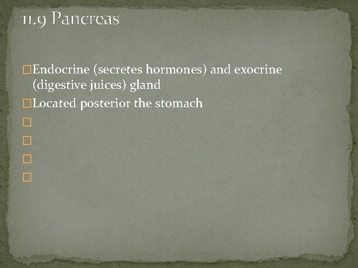 11. 9 Pancreas �Endocrine (secretes hormones) and exocrine (digestive juices) gland �Located posterior the