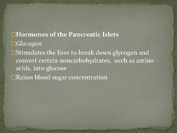 �Hormones of the Pancreatic Islets �Glucagon �Stimulates the liver to break down glycogen and