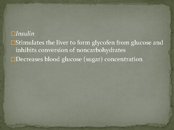 �Insulin �Stimulates the liver to form glycofen from glucose and inhibits conversion of noncarbohydrates