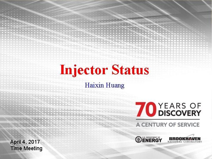Injector Status Haixin Huang April 4, 2017 Time Meeting