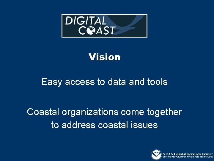 Vision Easy access to data and tools Coastal organizations come together to address coastal