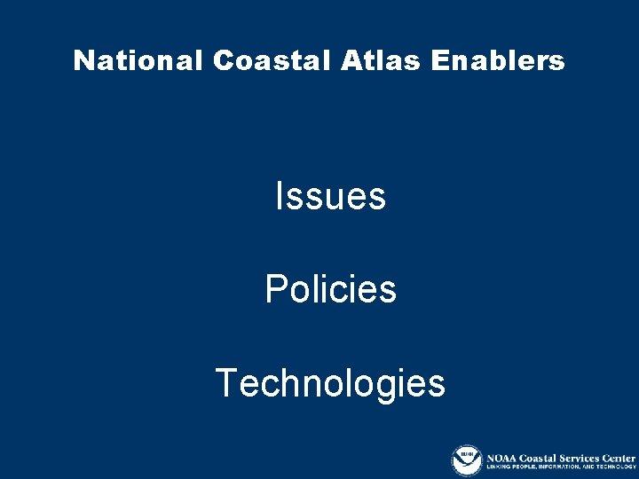 National Coastal Atlas Enablers Issues Policies Technologies