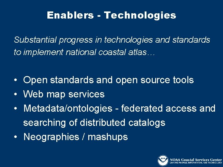 Enablers - Technologies Substantial progress in technologies and standards to implement national coastal atlas…