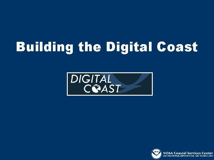 Building the Digital Coast