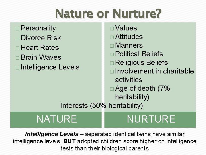 Nature or Nurture? � Personality � Values � Divorce � Attitudes Risk � Heart