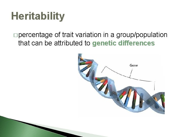 Heritability � percentage of trait variation in a group/population that can be attributed to