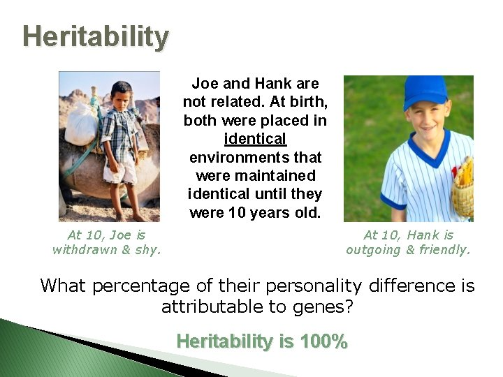 Heritability Joe and Hank are not related. At birth, both were placed in identical