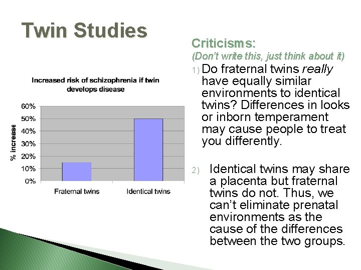 Twin Studies Criticisms: (Don't write this, just think about it) 1) Do fraternal twins